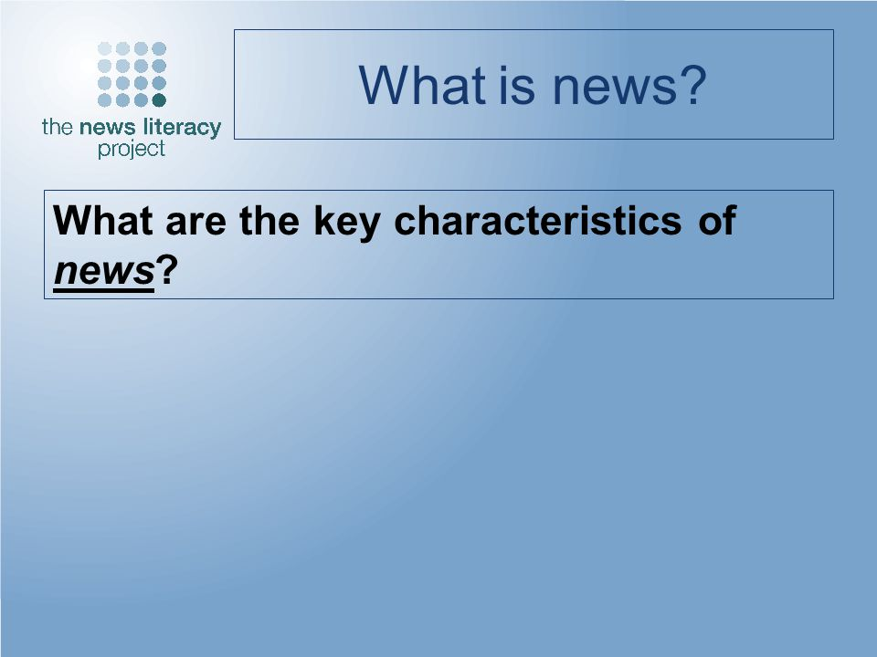 What is news? What are the key characteristics of news?
