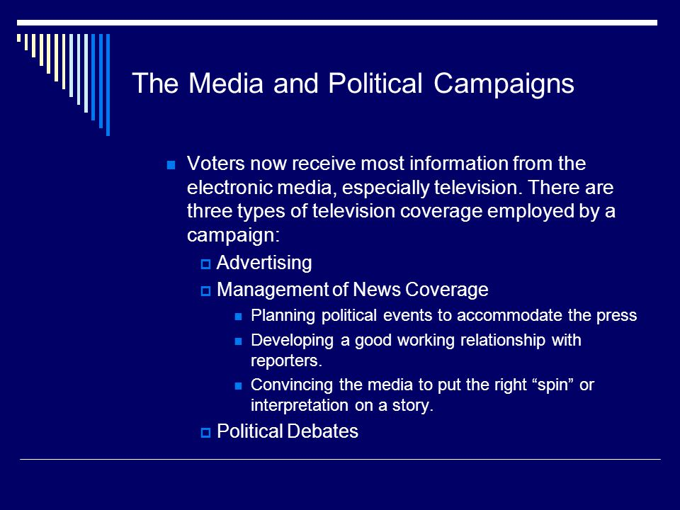The Media and Political Campaigns Voters now receive most information from the electronic media, especially television.