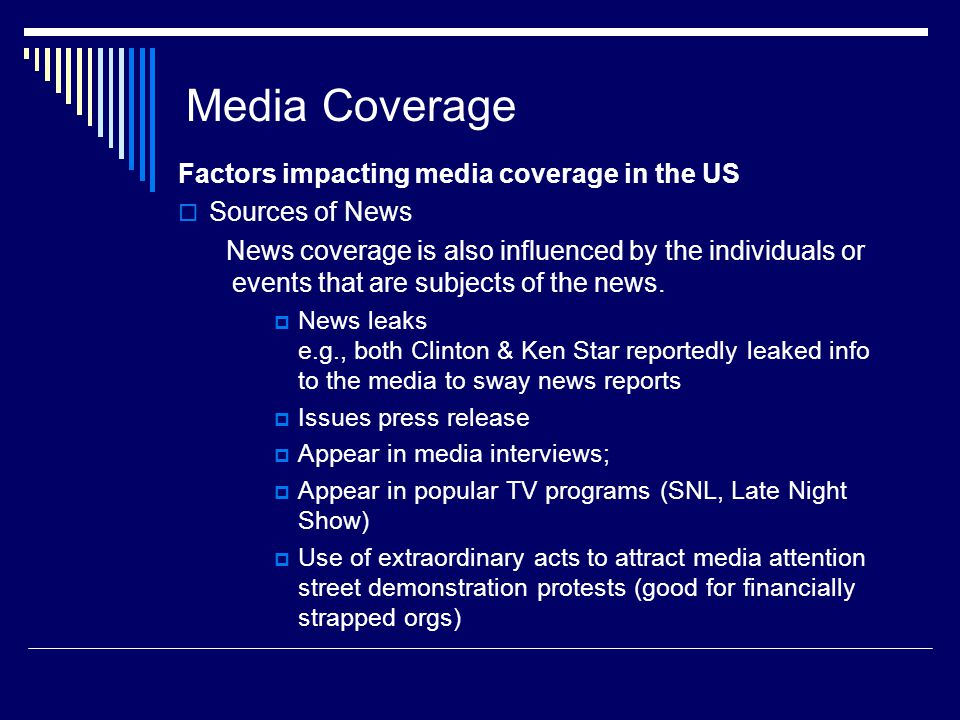 Media Coverage Factors impacting media coverage in the US Sources of News News coverage is also influenced by the individuals or events that are subjects of the news.