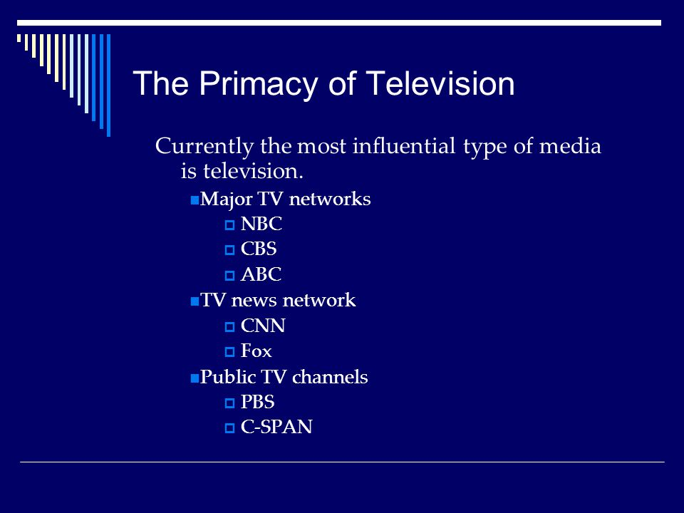 The Primacy of Television Currently the most influential type of media is television.