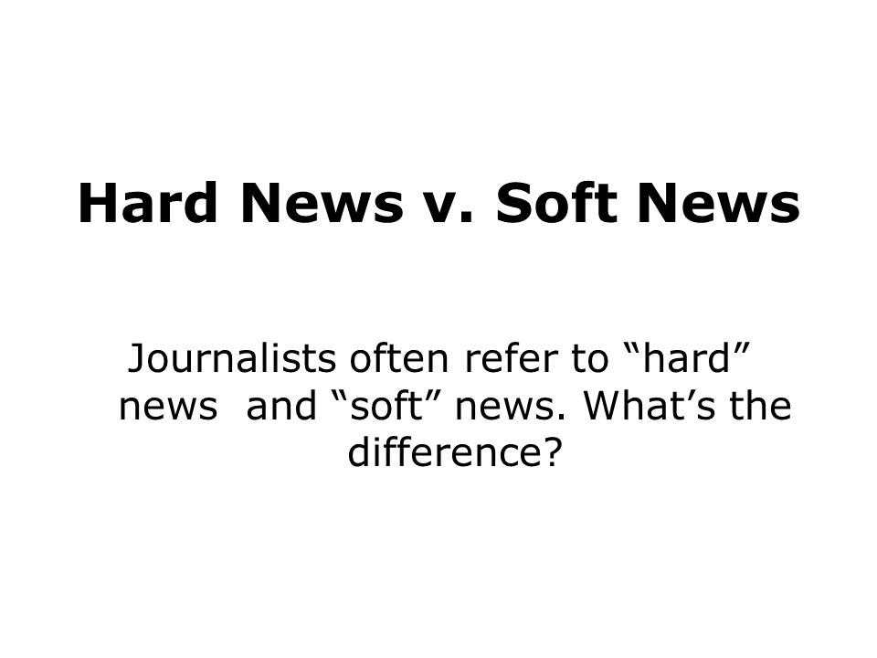 Hard News …is important to large numbers of people.