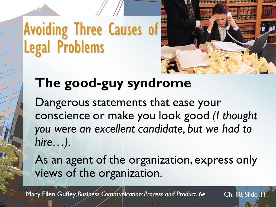 Mary Ellen Guffey, Business Communication: Process and Product, 6e Ch. 10, Slide 11 Avoiding Three Causes of Legal Problems Dangerous statements that