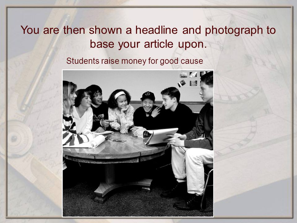 Students raise money for good cause You are then shown a headline and photograph to base your article upon.