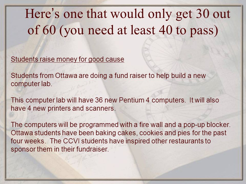 Here s one that would only get 30 out of 60 (you need at least 40 to pass) Students raise money for good cause Students from Ottawa are doing a fund r