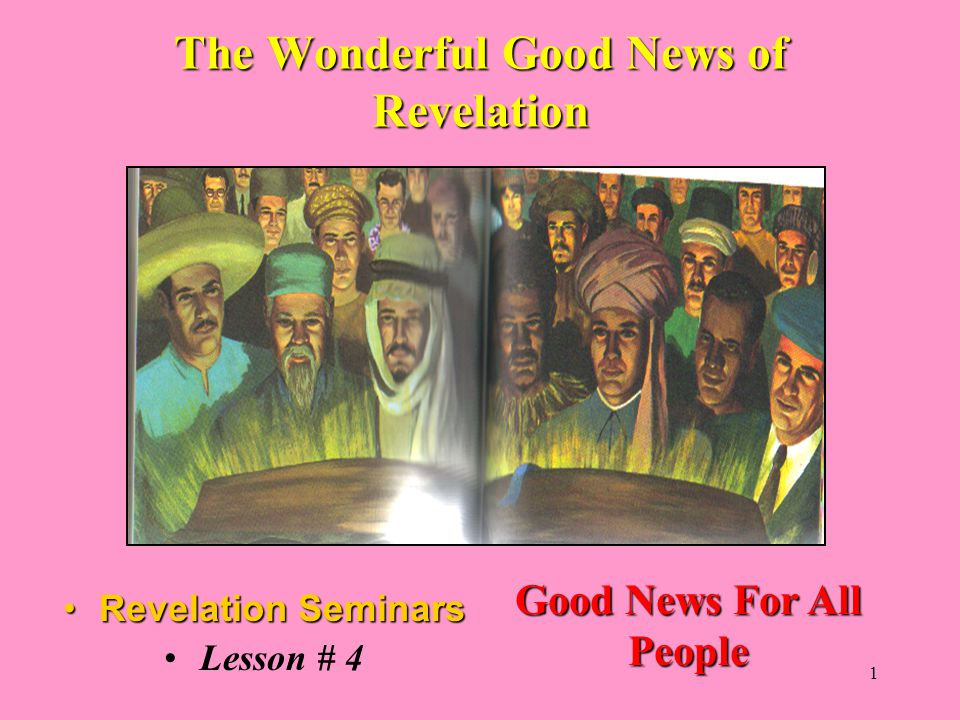 1 The Wonderful Good News of Revelation Revelation SeminarsRevelation Seminars Lesson # 4 Good News For All People
