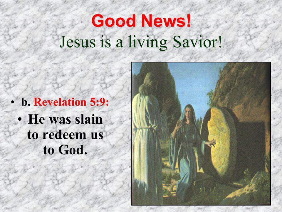 26 Good News.Good News. Jesus is a living Savior.