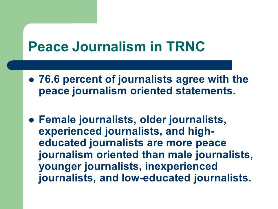 Peace Journalism in TRNC 76.6 percent of journalists agree with the peace journalism oriented statements.