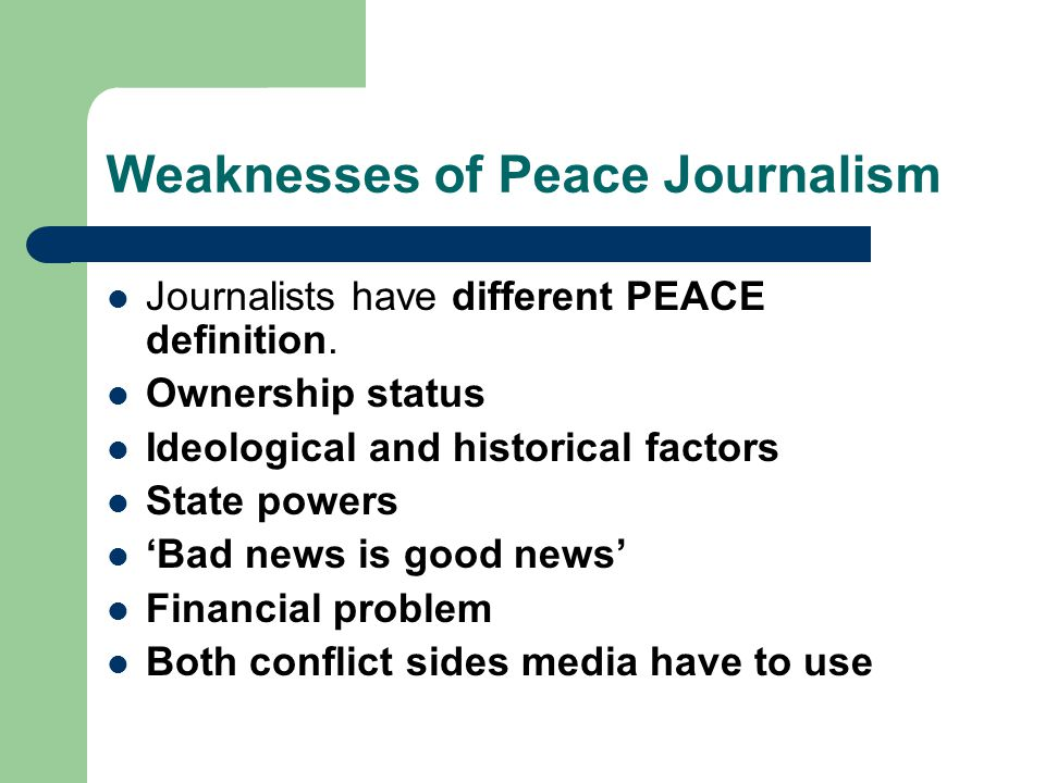 Weaknesses of Peace Journalism Journalists have different PEACE definition.