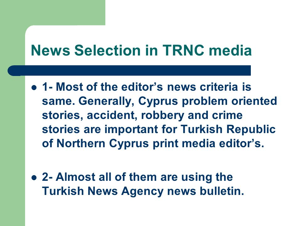 News Selection in TRNC media 1- Most of the editors news criteria is same.