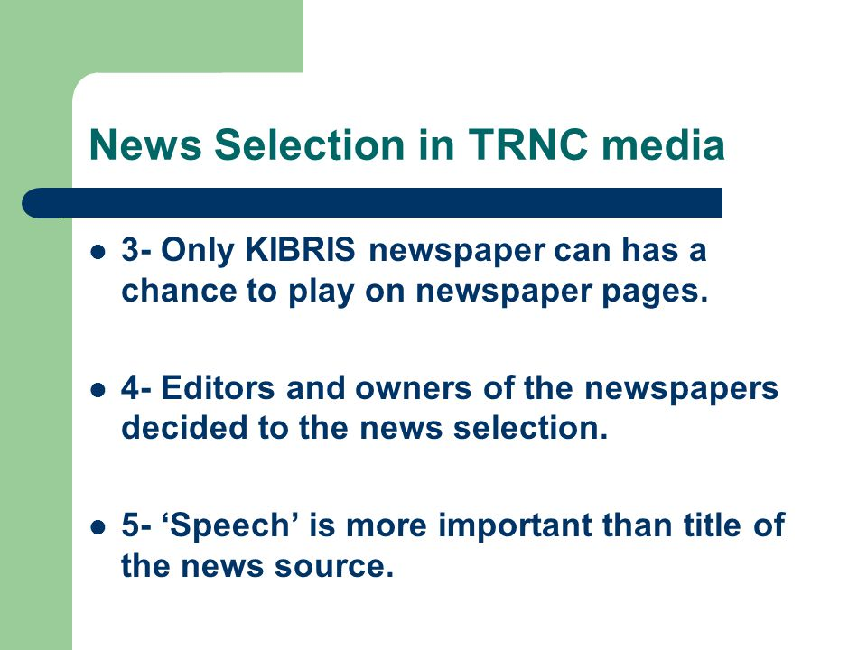 News Selection in TRNC media 3- Only KIBRIS newspaper can has a chance to play on newspaper pages.