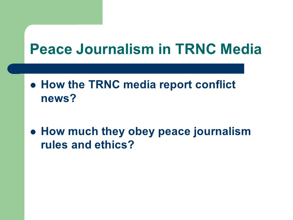 Peace Journalism in TRNC Media How the TRNC media report conflict news.