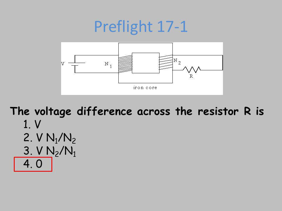 Preflight 17-1 The voltage difference across the resistor R is 1.