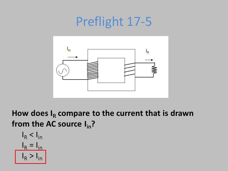 Preflight 17-5 How does I R compare to the current that is drawn from the AC source I in ? I R I in