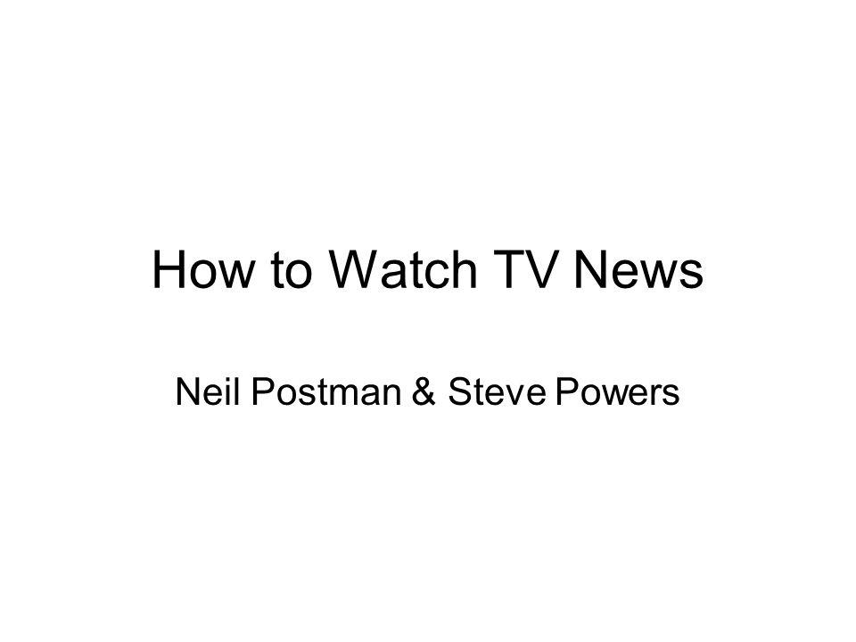 How to Watch TV News Neil Postman & Steve Powers