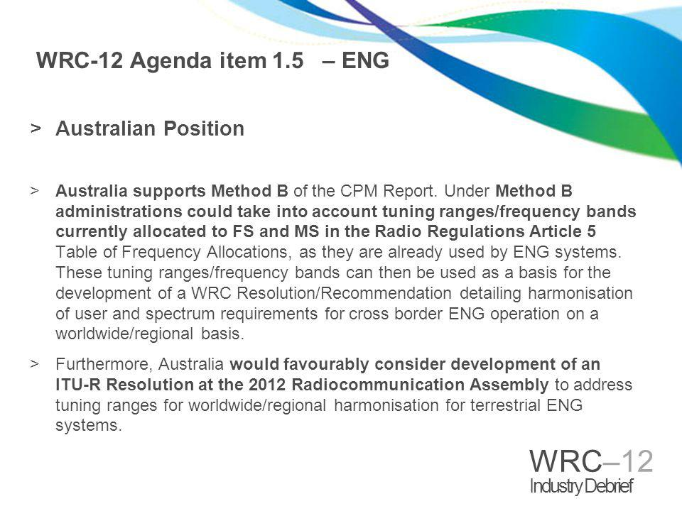 WRC–12 Industry Debrief WRC-12 Agenda item 1.5 – ENG >Australian Position >Australia supports Method B of the CPM Report.