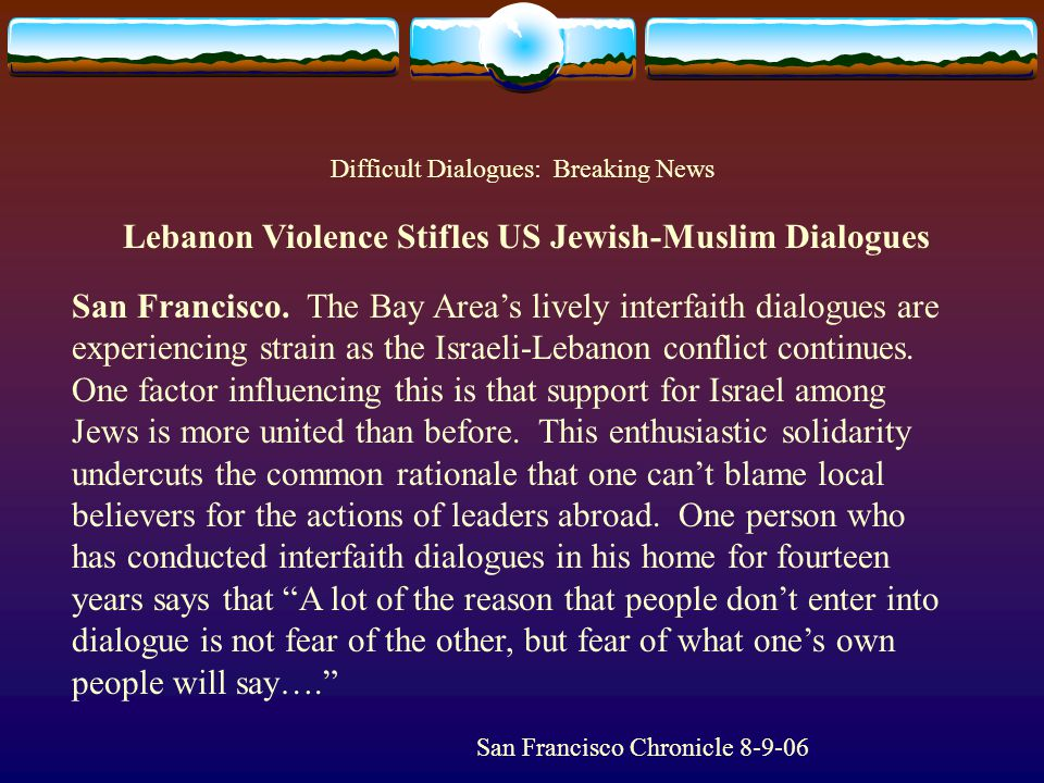 Difficult Dialogues: Breaking News Lebanon Violence Stifles US Jewish-Muslim Dialogues San Francisco.