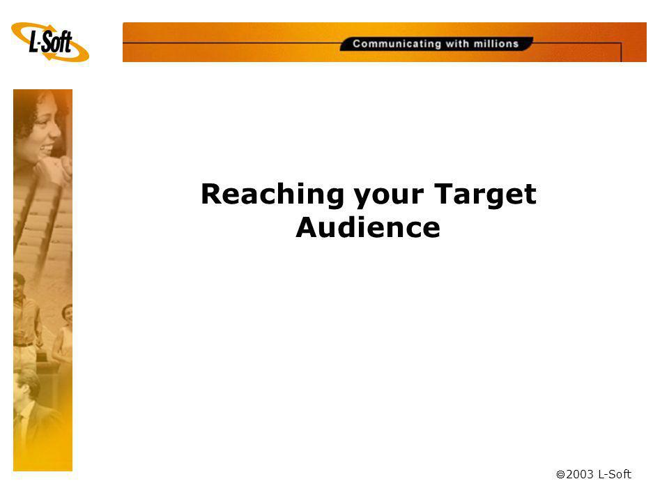 ã 2003 L-Soft Reaching your Target Audience