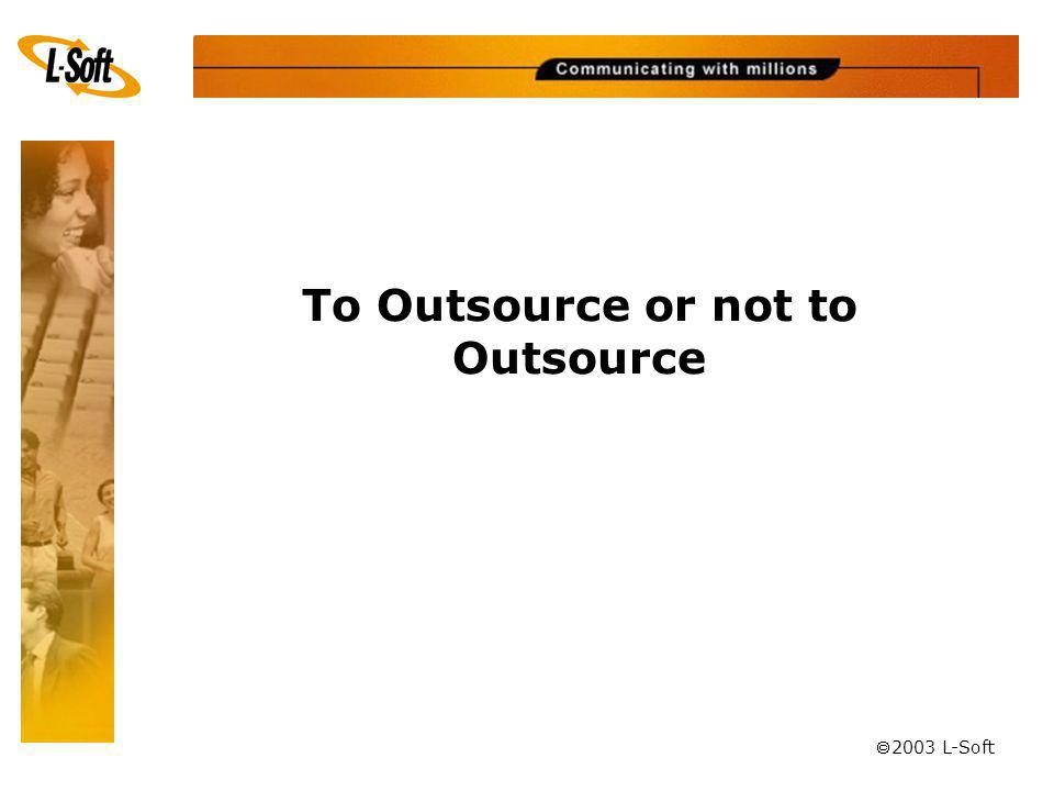 ã 2003 L-Soft To Outsource or not to Outsource