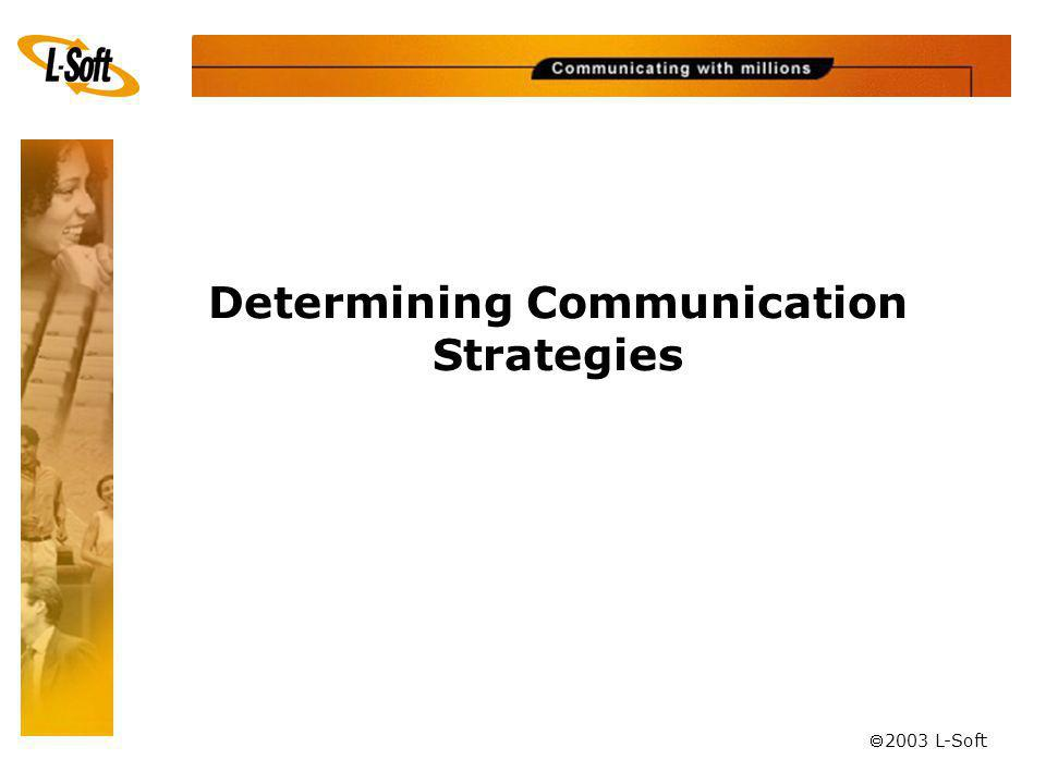ã 2003 L-Soft Determining Communication Strategies