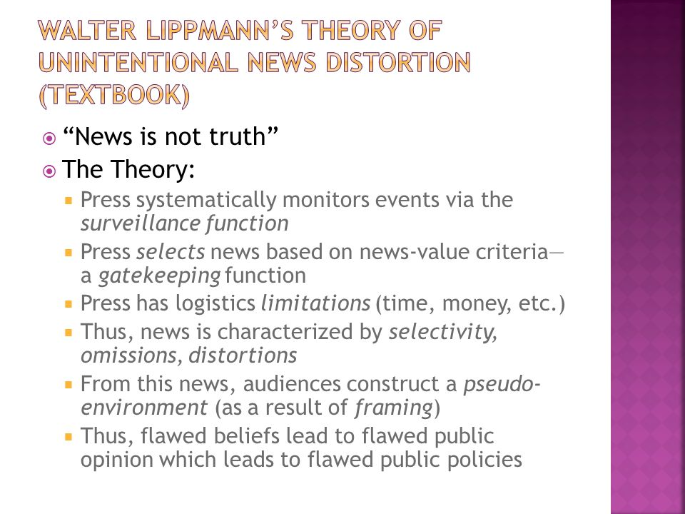 News is not truth The Theory: Press systematically monitors events via the surveillance function Press selects news based on news-value criteria a gat