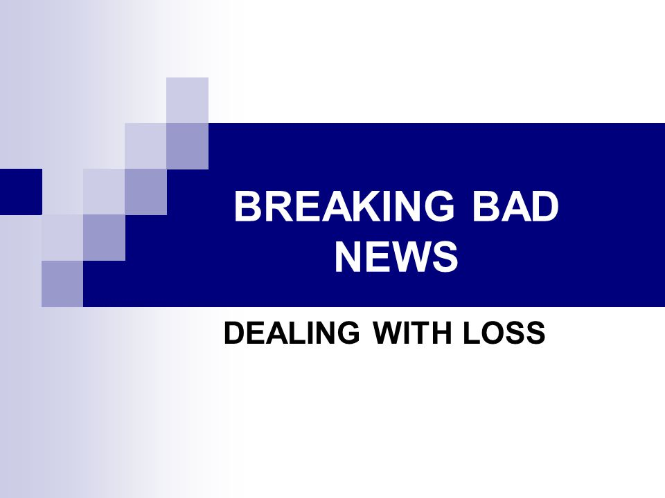 BREAKING BAD NEWS DEALING WITH LOSS