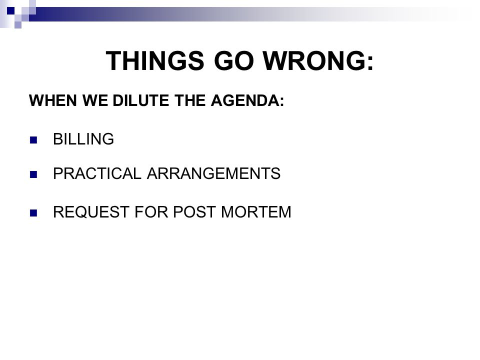 THINGS GO WRONG: WHEN WE DILUTE THE AGENDA: BILLING PRACTICAL ARRANGEMENTS REQUEST FOR POST MORTEM