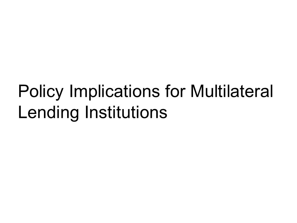 Policy Implications for Multilateral Lending Institutions