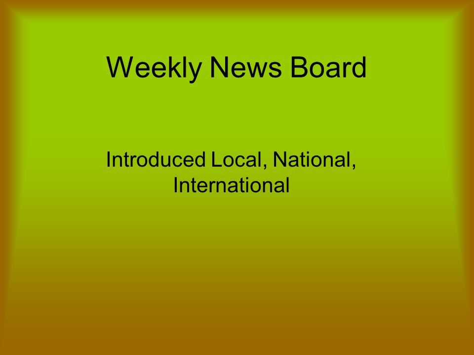 Weekly News Board Introduced Local, National, International