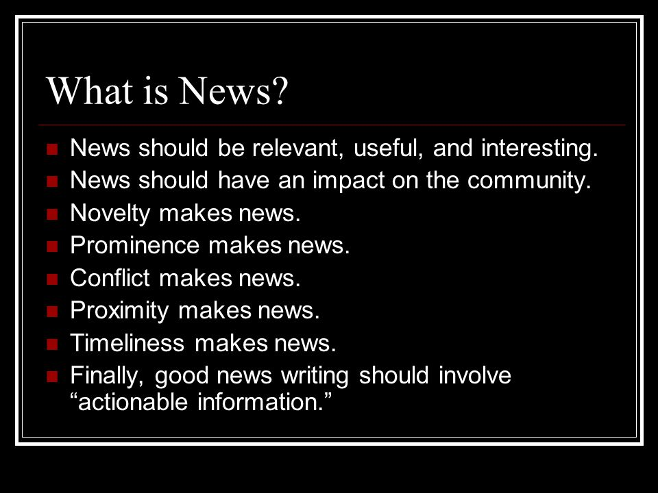 What is News. News should be relevant, useful, and interesting.