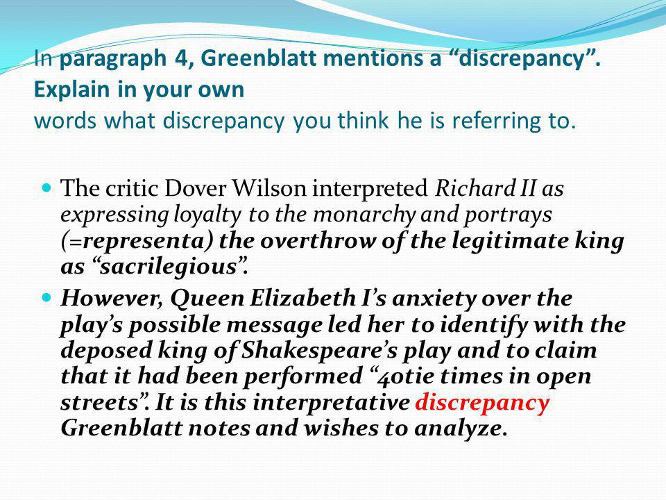 In paragraph 4, Greenblatt mentions a discrepancy. Explain in your own words what discrepancy you think he is referring to. The critic Dover Wilson in