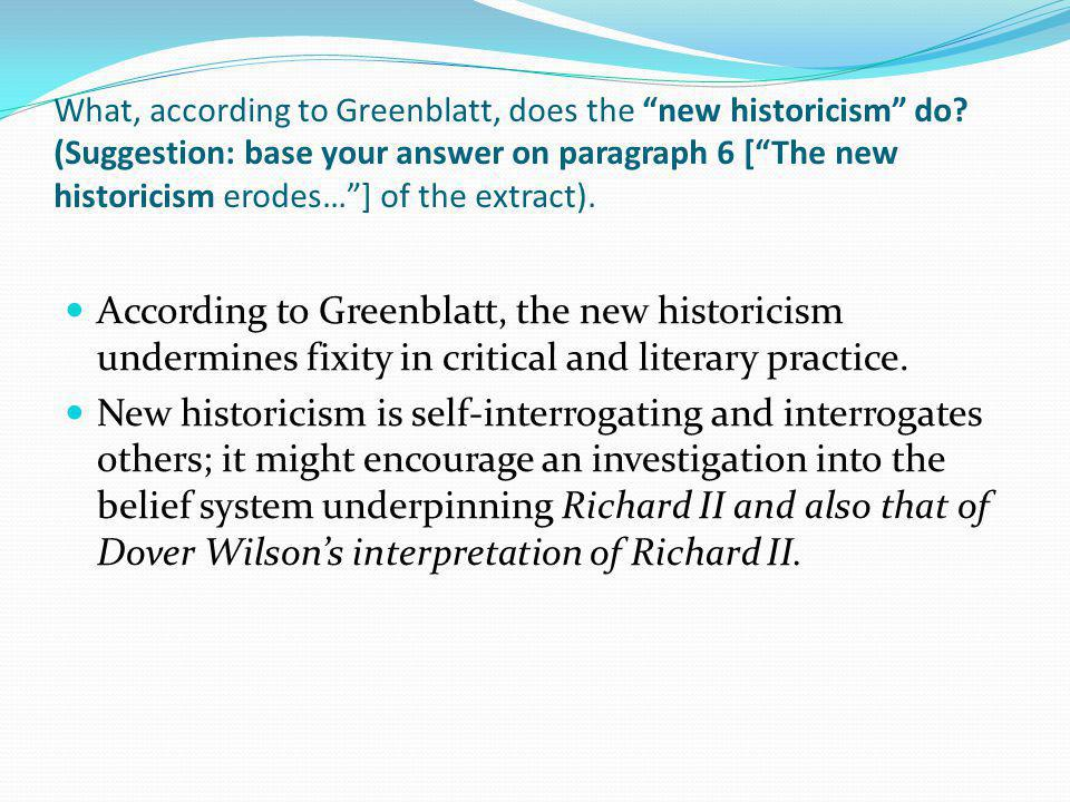 What, according to Greenblatt, does the new historicism do? (Suggestion: base your answer on paragraph 6 [The new historicism erodes…] of the extract)