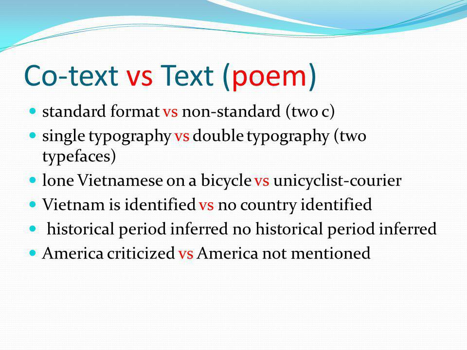 Co-text vs Text (poem) standard format vs non-standard (two c) single typography vs double typography (two typefaces) lone Vietnamese on a bicycle vs
