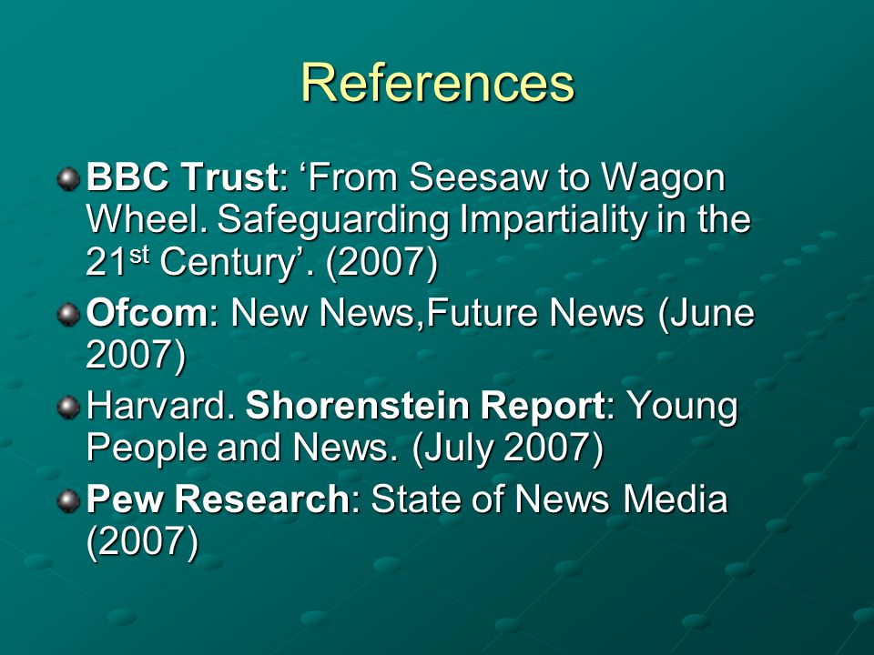References BBC Trust: From Seesaw to Wagon Wheel.Safeguarding Impartiality in the 21 st Century.