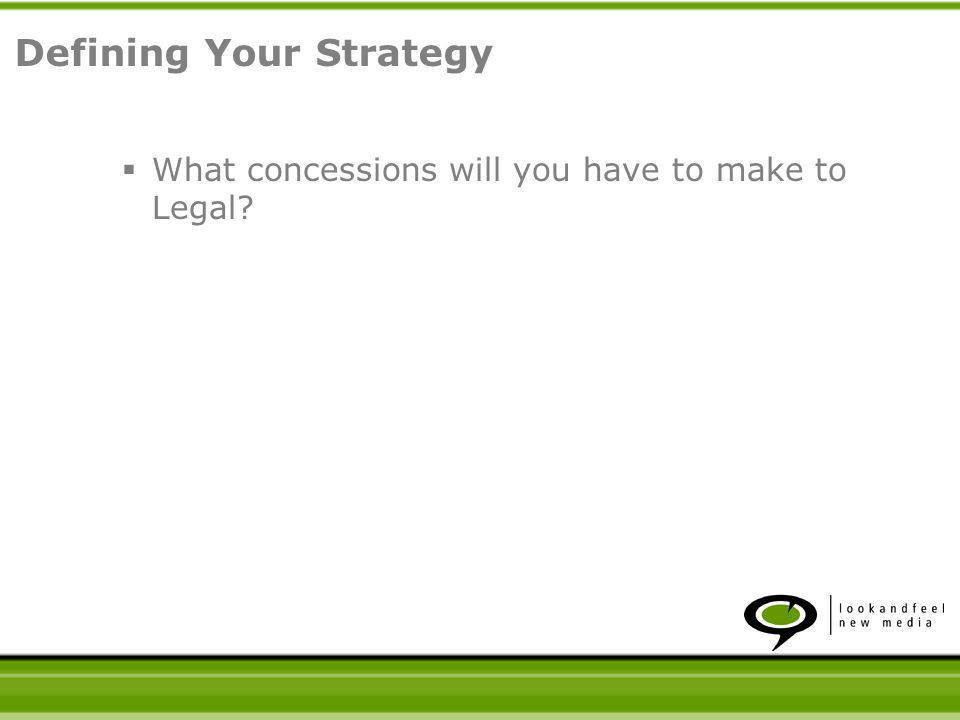 What concessions will you have to make to Legal? Defining Your Strategy