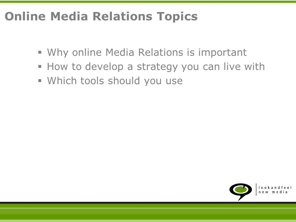 Why online Media Relations is important How to develop a strategy you can live with Which tools should you use Credit: Kristi DesJarlais Director, Media Relations Phillips Petroleum Company Online Media Relations Topics