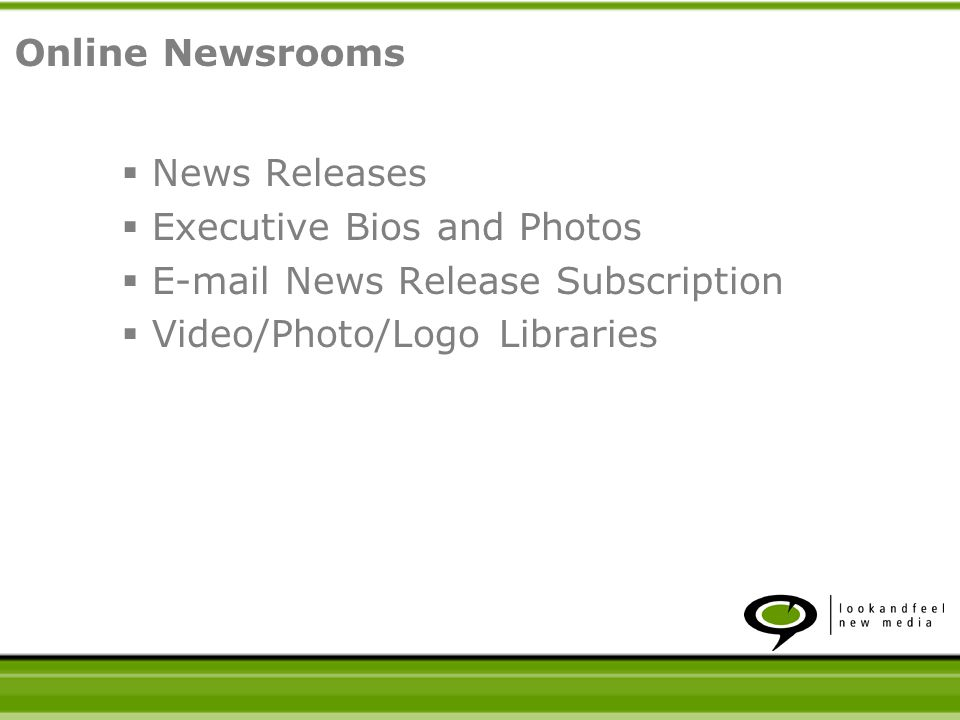 News Releases Executive Bios and Photos E-mail News Release Subscription Video/Photo/Logo Libraries Online Newsrooms