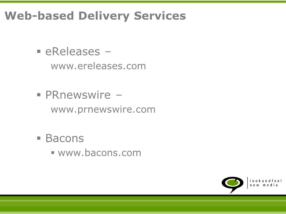 eReleases – www.ereleases.com PRnewswire – www.prnewswire.com Bacons www.bacons.com Web-based Delivery Services