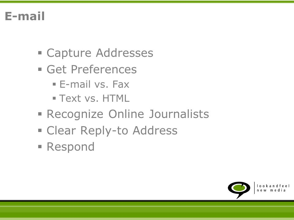 Capture Addresses Get Preferences E-mail vs. Fax Text vs. HTML Recognize Online Journalists Clear Reply-to Address Respond E-mail