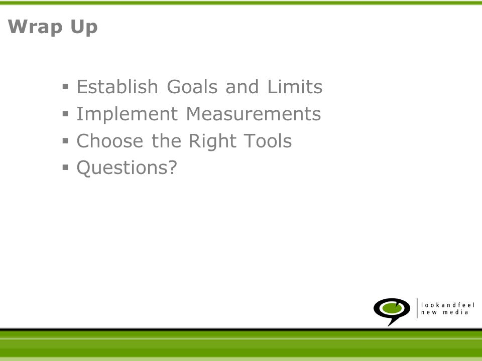 Establish Goals and Limits Implement Measurements Choose the Right Tools Questions? Wrap Up