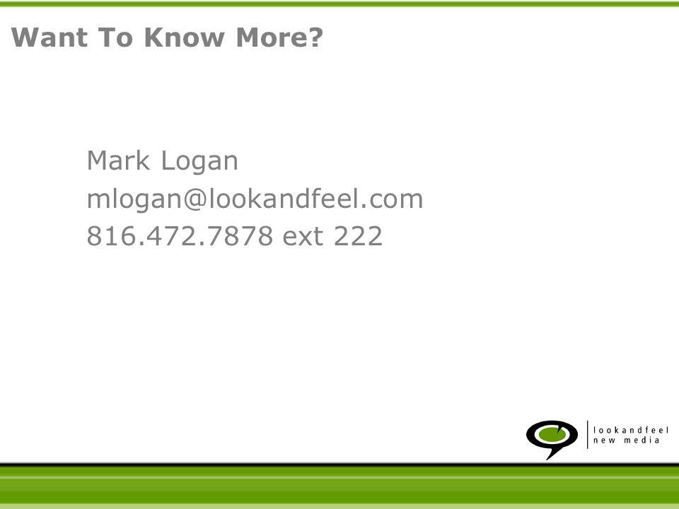 Mark Logan mlogan@lookandfeel.com 816.472.7878 ext 222 Want To Know More?