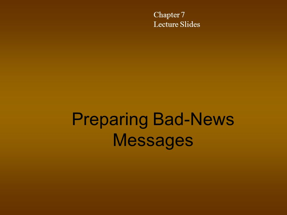 Preparing Bad-News Messages Chapter 7 Lecture Slides