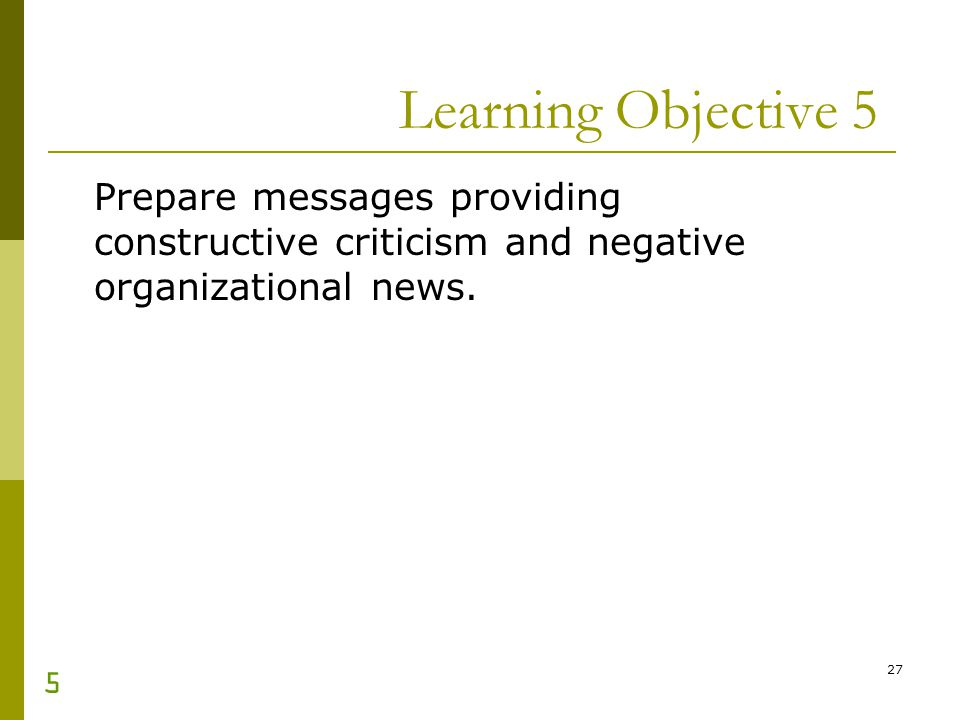 27 Learning Objective 5 Prepare messages providing constructive criticism and negative organizational news. 5