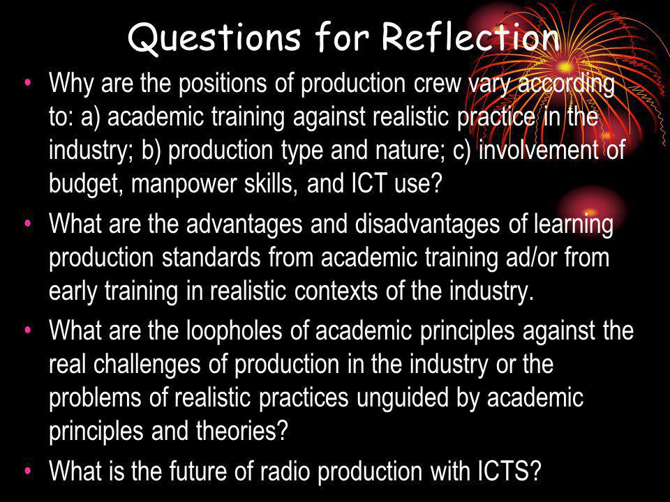 Questions for Reflection Why are the positions of production crew vary according to: a) academic training against realistic practice in the industry; b) production type and nature; c) involvement of budget, manpower skills, and ICT use.
