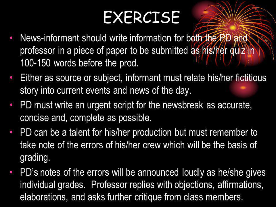 EXERCISE News-informant should write information for both the PD and professor in a piece of paper to be submitted as his/her quiz in 100-150 words before the prod.