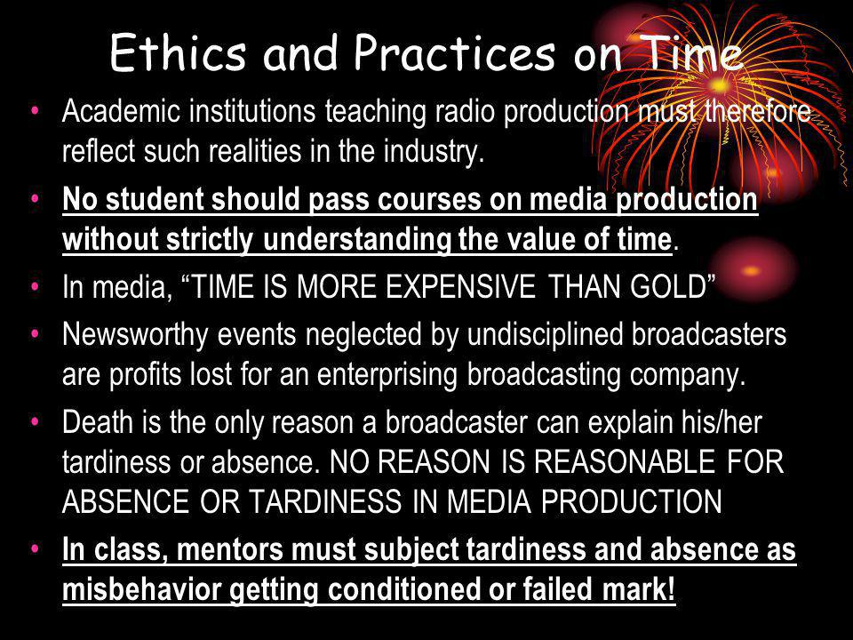 Ethics and Practices on Time Academic institutions teaching radio production must therefore reflect such realities in the industry.