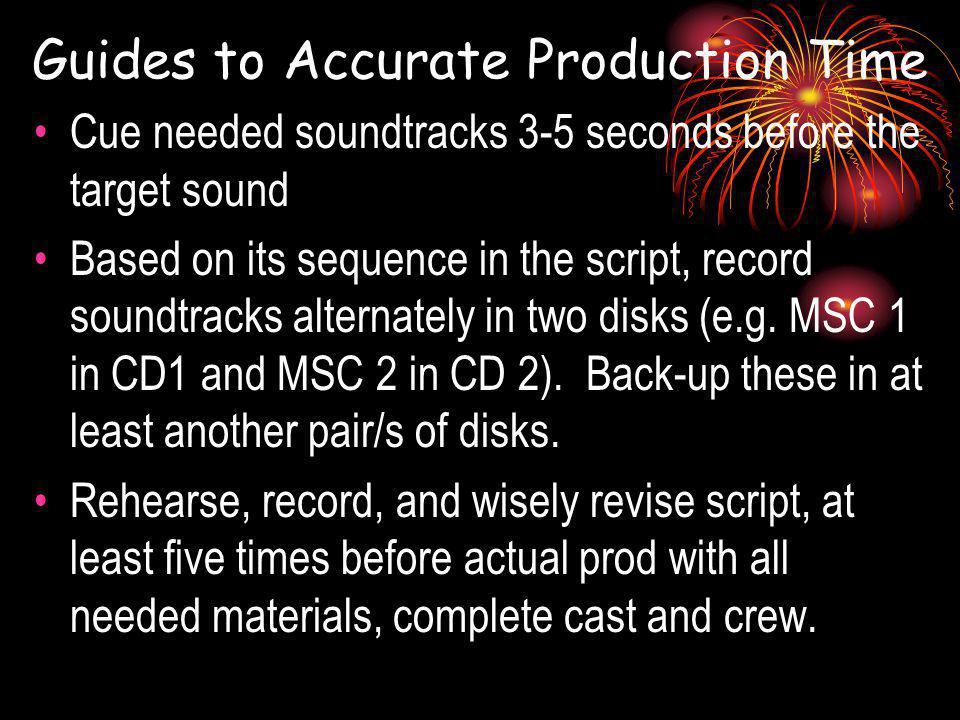 Guides to Accurate Production Time Cue needed soundtracks 3-5 seconds before the target sound Based on its sequence in the script, record soundtracks alternately in two disks (e.g.