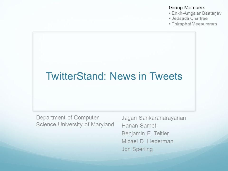 TwitterStand: News in Tweets Jagan Sankaranarayanan Hanan Samet Benjamin E.