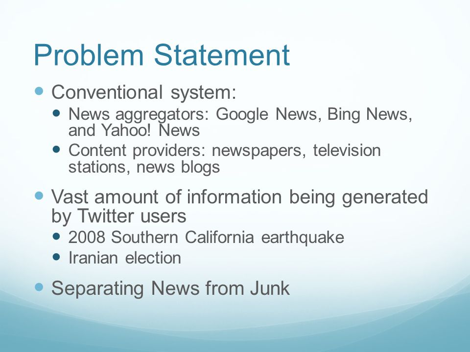 Problem Statement Conventional system: News aggregators: Google News, Bing News, and Yahoo.