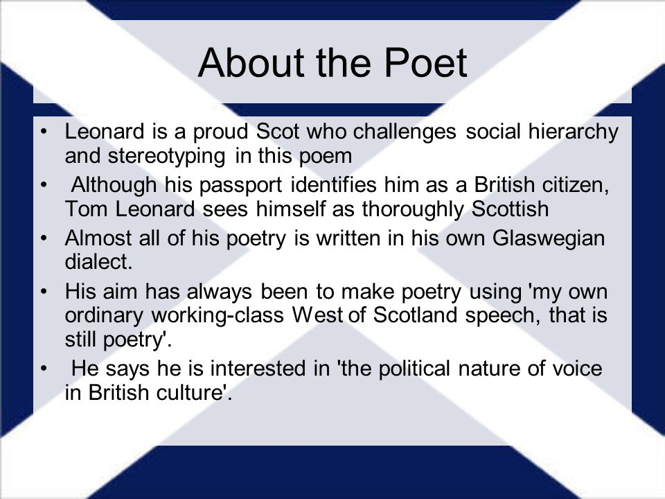About the Poet Leonard is a proud Scot who challenges social hierarchy and stereotyping in this poem Although his passport identifies him as a British
