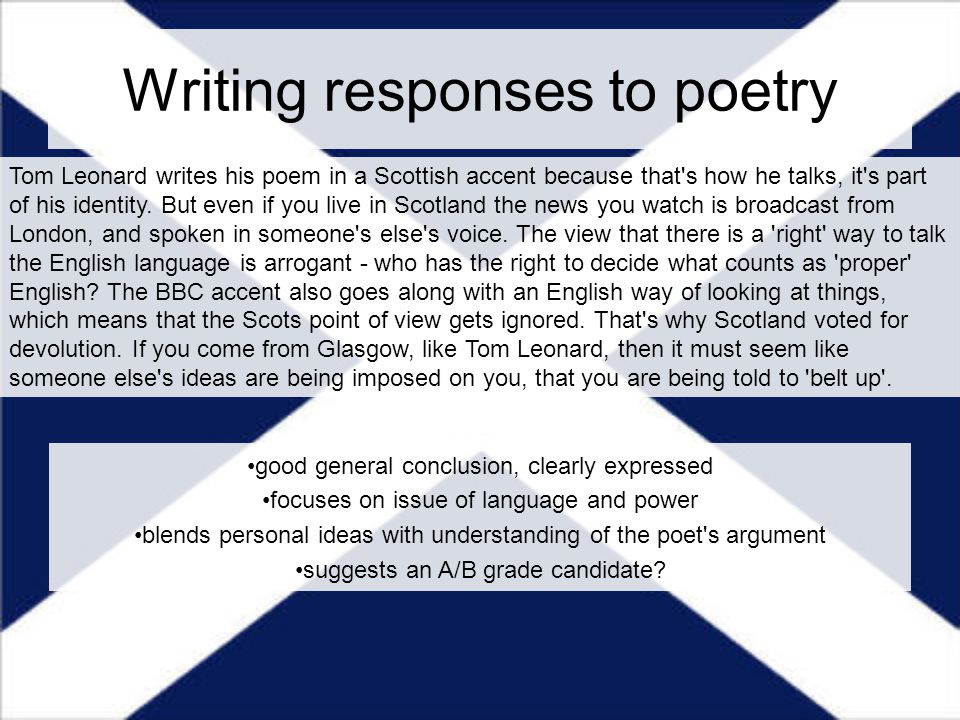 Writing responses to poetry Tom Leonard writes his poem in a Scottish accent because that's how he talks, it's part of his identity. But even if you l